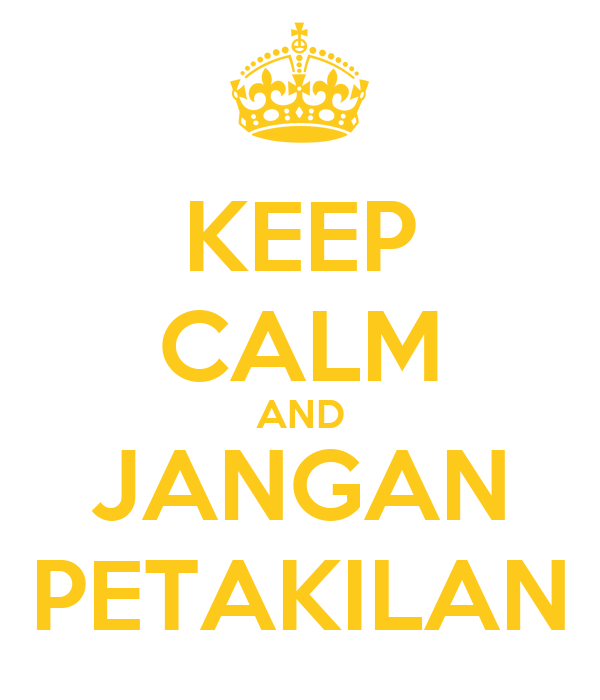KEEP CALM AND JANGAN PETAKILAN