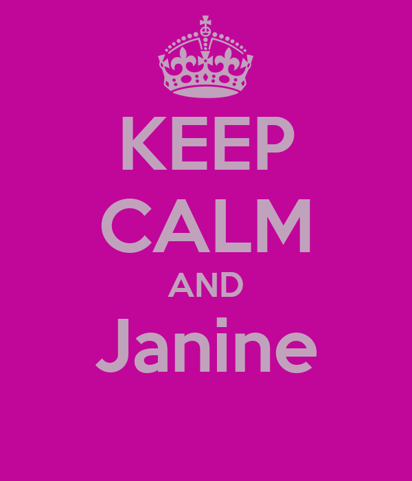 KEEP CALM AND Janine