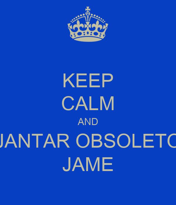 KEEP CALM AND JANTAR OBSOLETO JAME