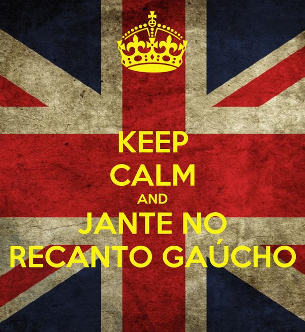 KEEP CALM AND JANTE NO RECANTO GAÚCHO