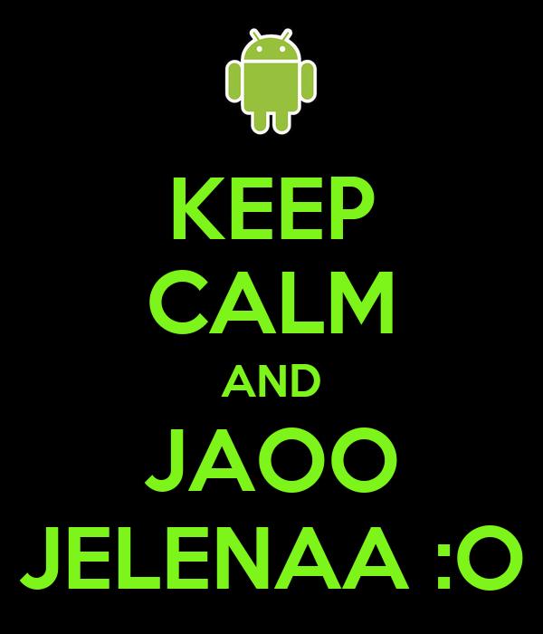 KEEP CALM AND JAOO JELENAA :O