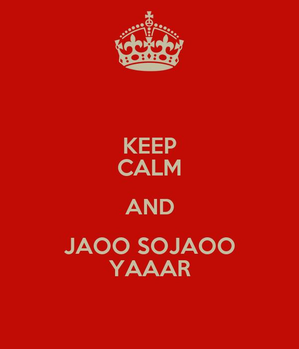 KEEP CALM AND JAOO SOJAOO YAAAR