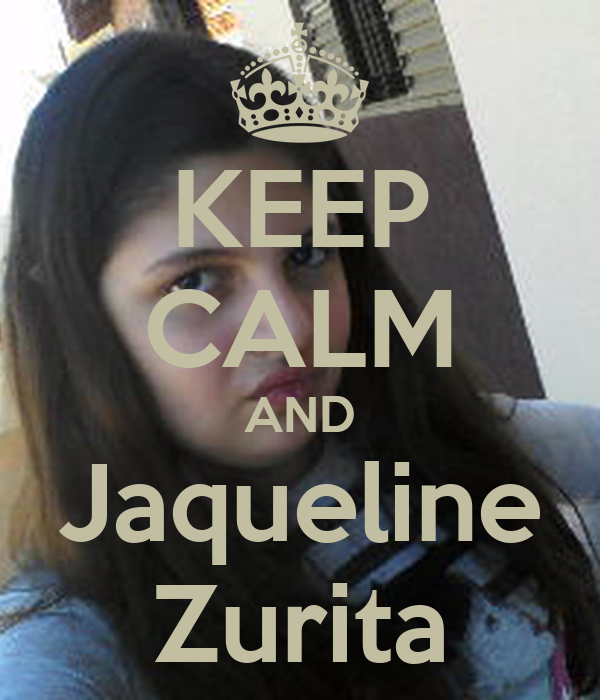 KEEP CALM AND Jaqueline Zurita