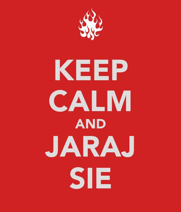 KEEP CALM AND JARAJ SIE