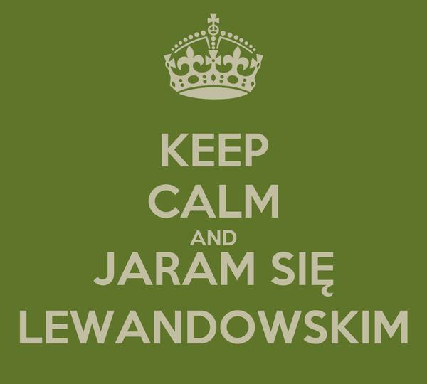KEEP CALM AND JARAM SIĘ LEWANDOWSKIM