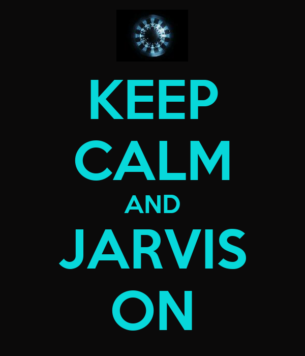 KEEP CALM AND JARVIS ON
