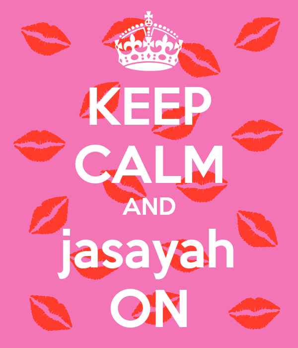 KEEP CALM AND jasayah ON