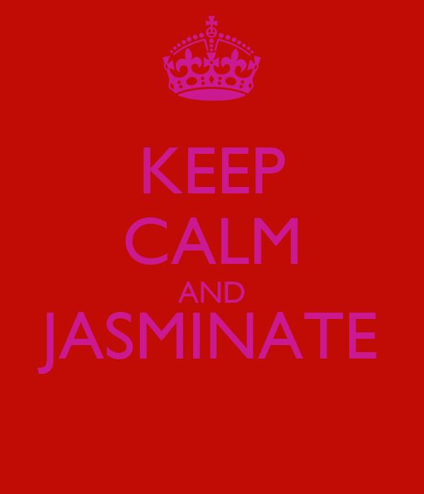 KEEP CALM AND JASMINATE