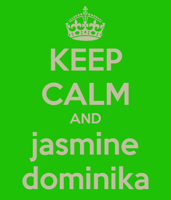 KEEP CALM AND jasmine dominika