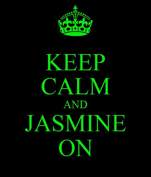 KEEP CALM AND JASMINE ON