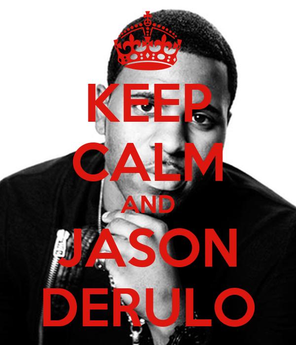 KEEP CALM AND JASON DERULO