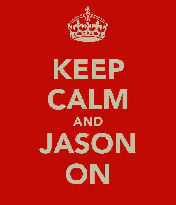 KEEP CALM AND JASON ON