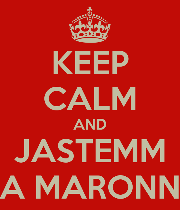 KEEP CALM AND JASTEMM A MARONN