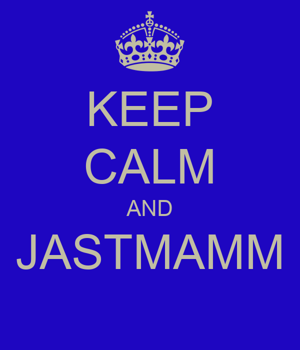 KEEP CALM AND JASTMAMM