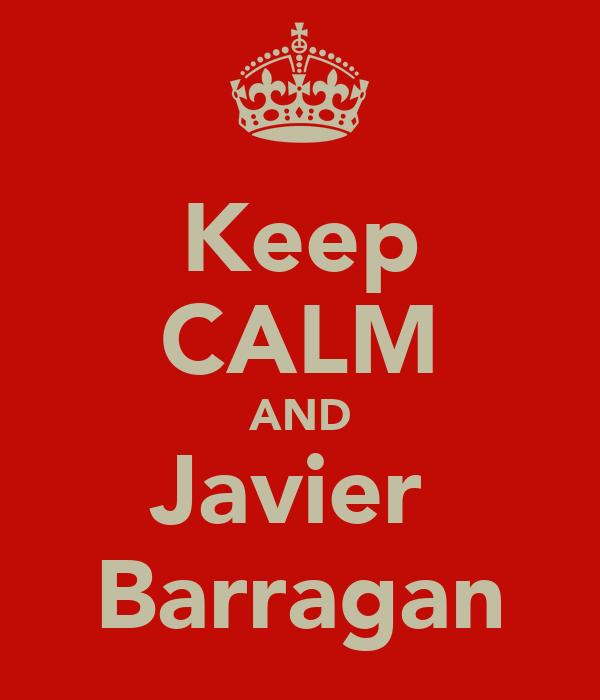 Keep CALM AND Javier  Barragan