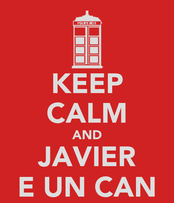 KEEP CALM AND JAVIER E UN CAN