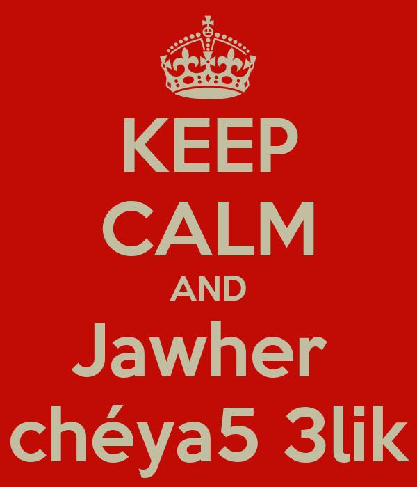 KEEP CALM AND Jawher  chéya5 3lik