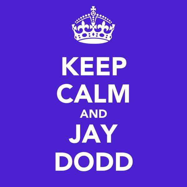 KEEP CALM AND JAY DODD