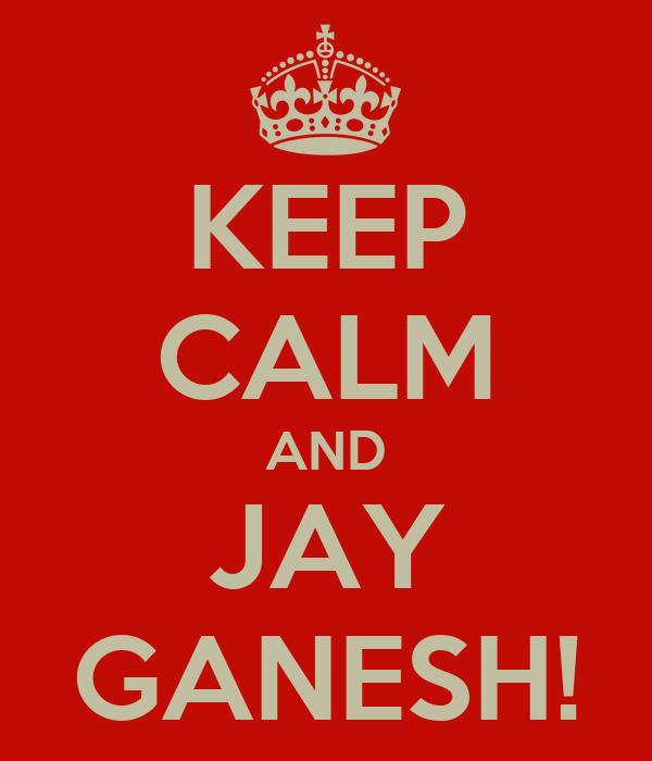 KEEP CALM AND JAY GANESH!