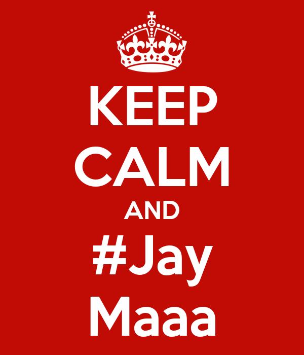 KEEP CALM AND #Jay Maaa