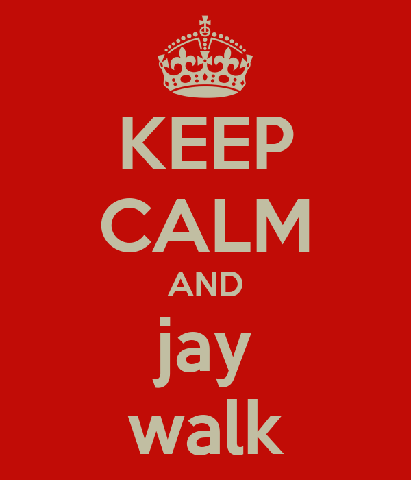 KEEP CALM AND jay walk