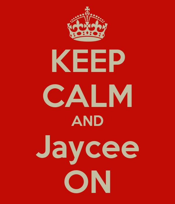 KEEP CALM AND Jaycee ON