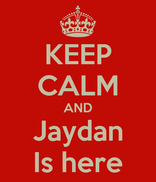 KEEP CALM AND Jaydan Is here