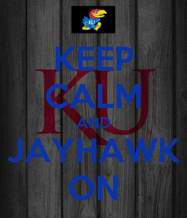 KEEP CALM AND JAYHAWK ON