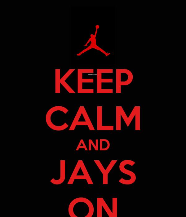KEEP CALM AND JAYS ON