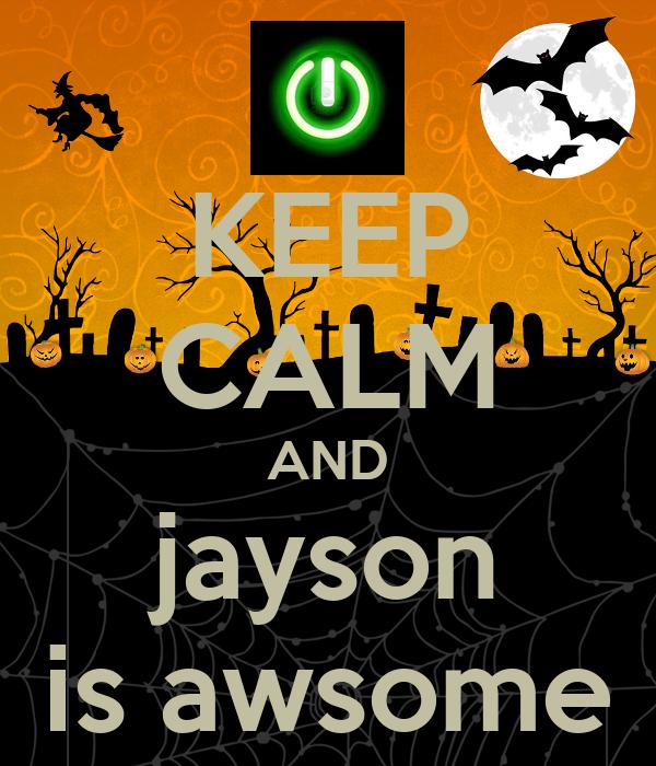 KEEP CALM AND jayson is awsome