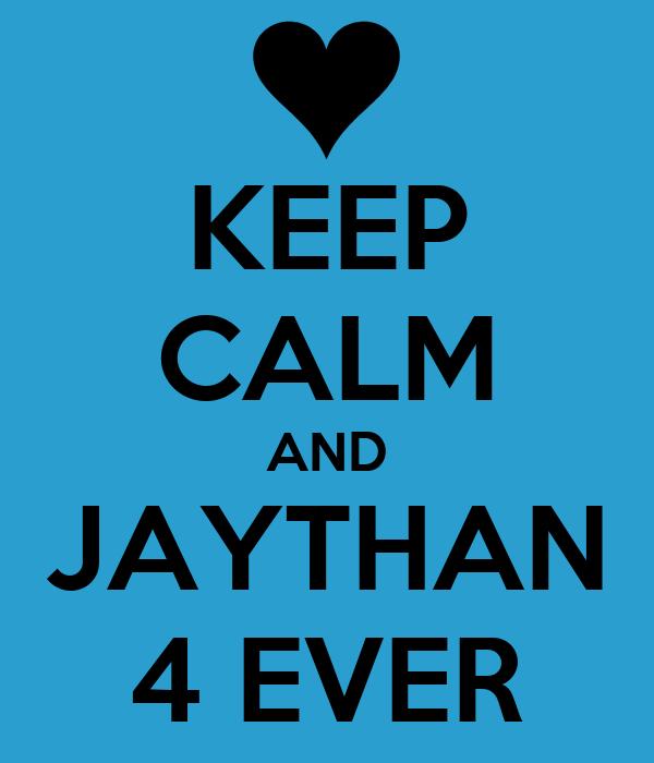 KEEP CALM AND JAYTHAN 4 EVER
