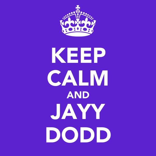 KEEP CALM AND JAYY DODD
