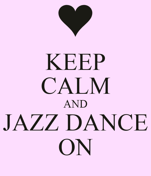 KEEP CALM AND JAZZ DANCE ON