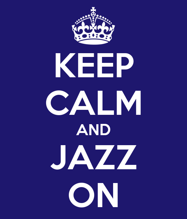 KEEP CALM AND JAZZ ON