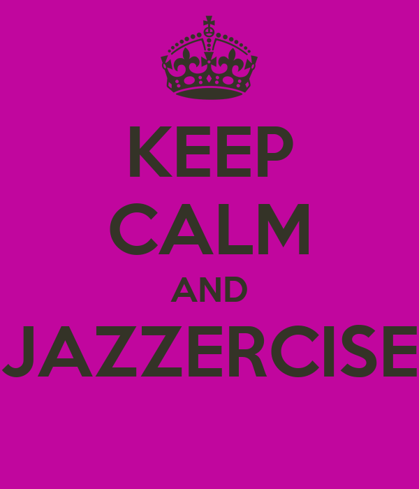 KEEP CALM AND JAZZERCISE