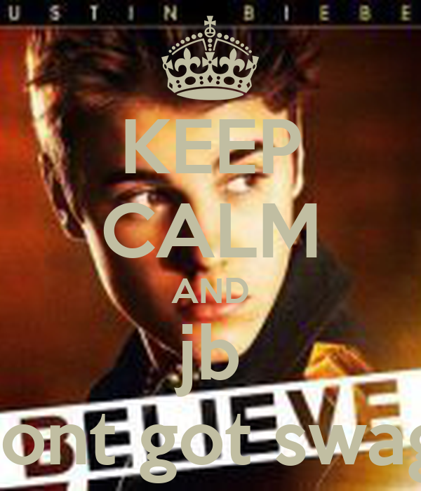 KEEP CALM AND jb dont got swag!