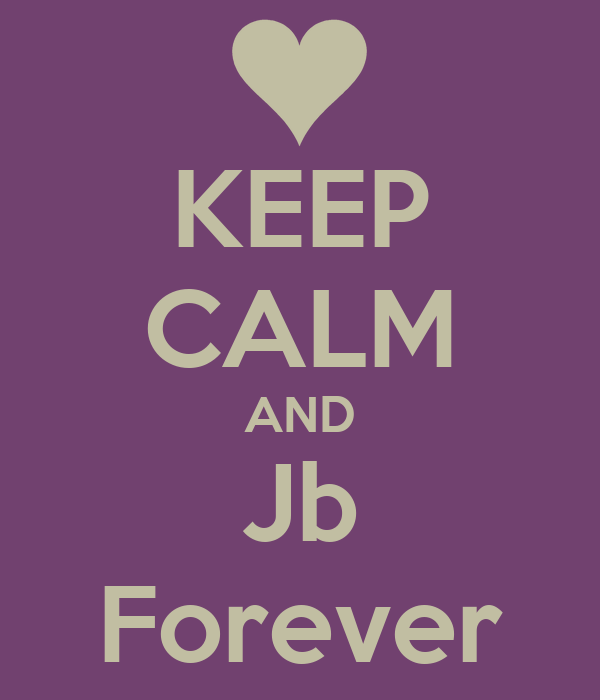 KEEP CALM AND Jb Forever