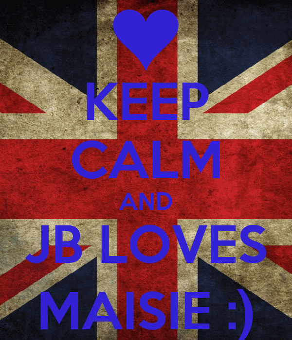 KEEP CALM AND JB LOVES MAISIE :)