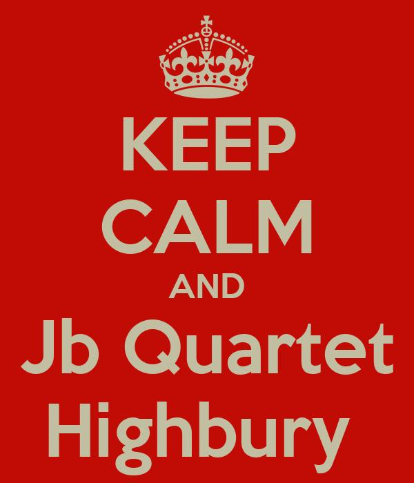 KEEP CALM AND Jb Quartet Highbury