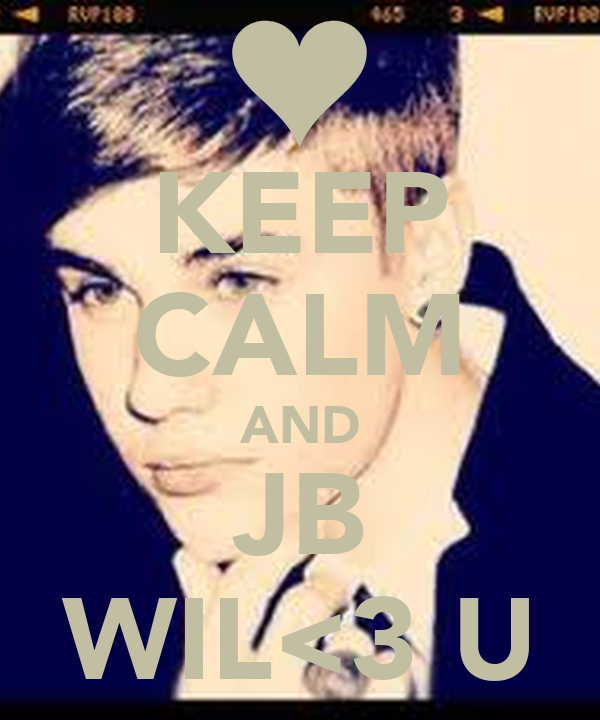 KEEP CALM AND JB WIL<3 U