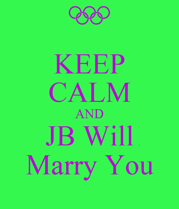 KEEP CALM AND JB Will Marry You