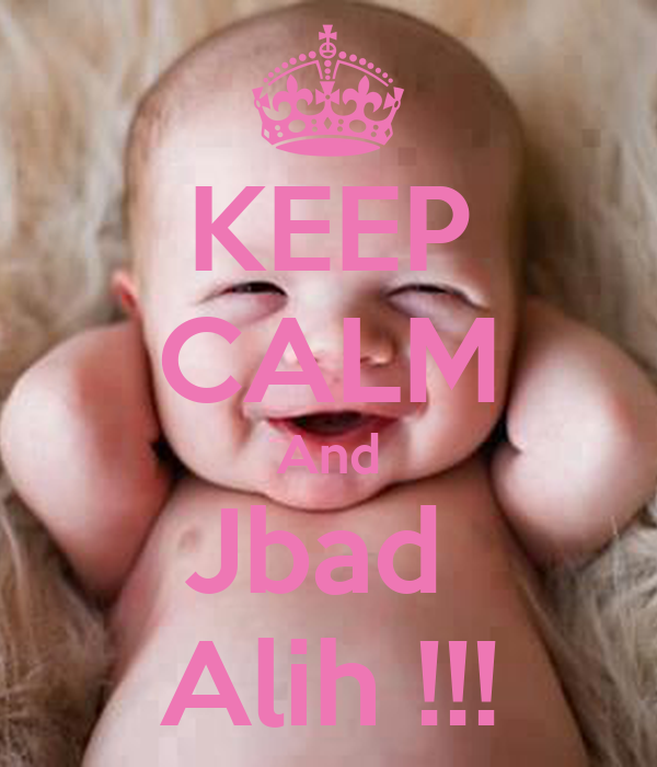 KEEP CALM And Jbad  Alih !!!