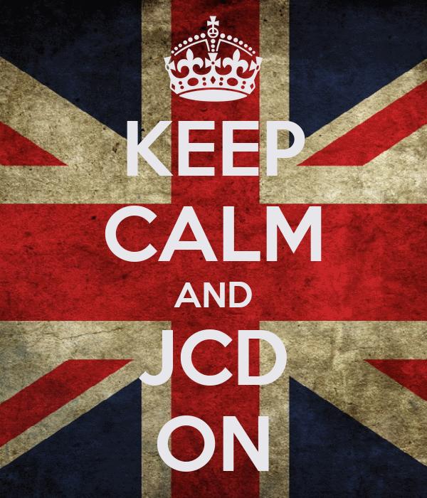 KEEP CALM AND JCD ON