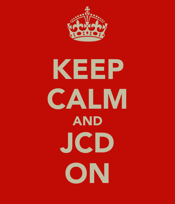 KEEP CALM AND JCD ON