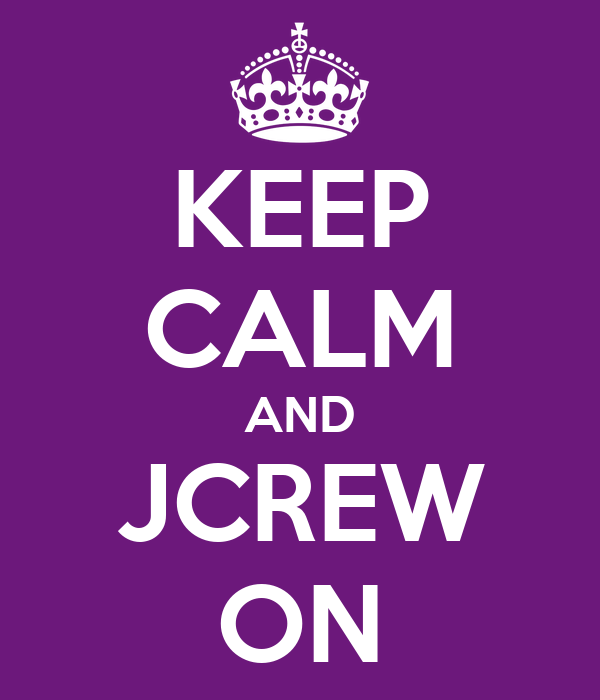 KEEP CALM AND JCREW ON