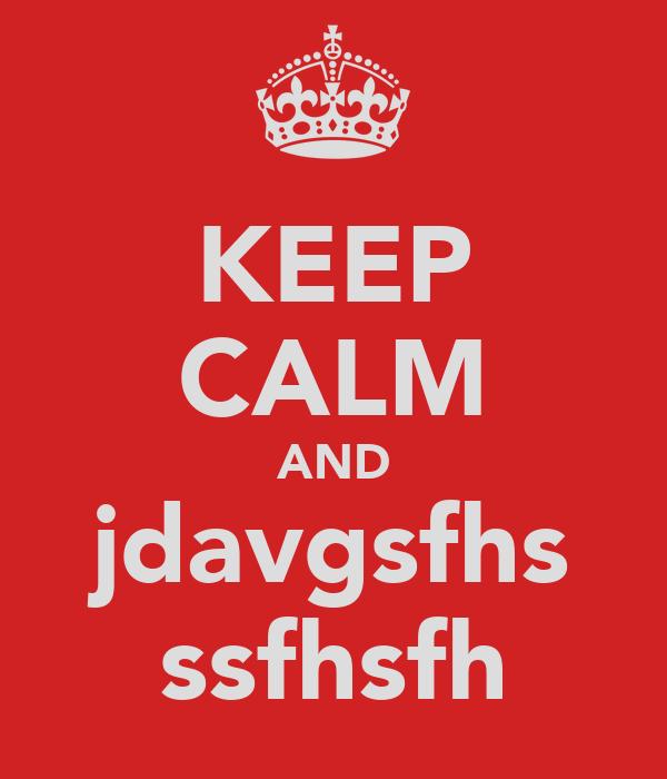 KEEP CALM AND jdavgsfhs ssfhsfh