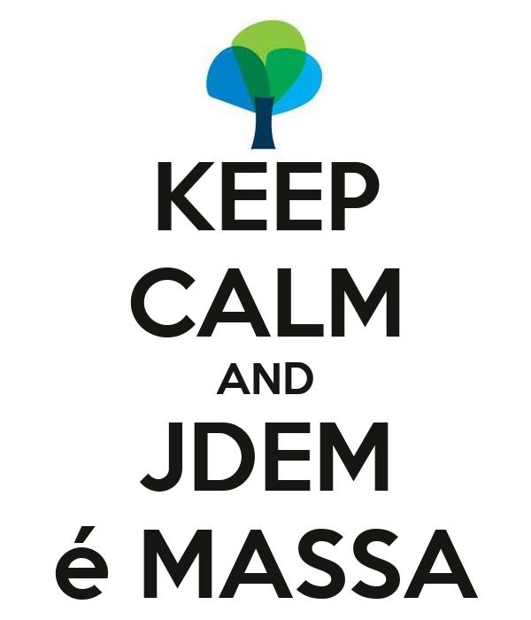 KEEP CALM AND JDEM é MASSA