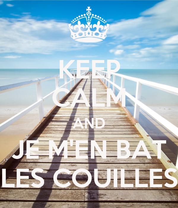 KEEP CALM AND JE M'EN BAT LES COUILLES
