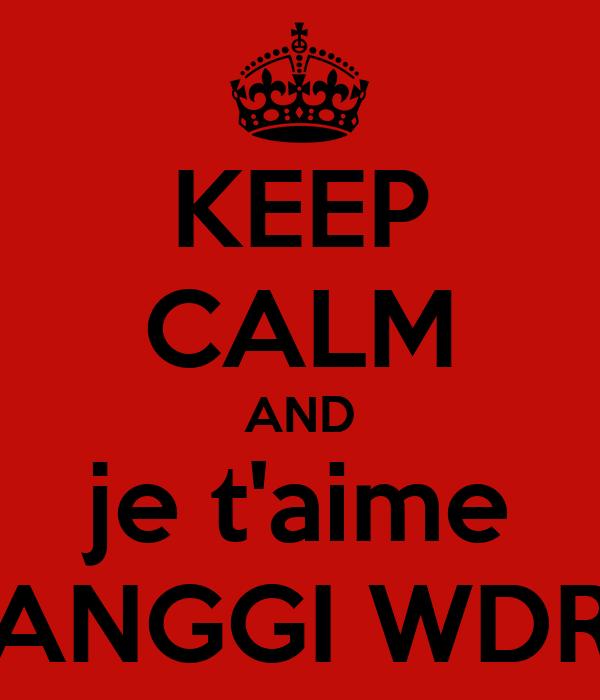 KEEP CALM AND je t'aime ANGGI WDR