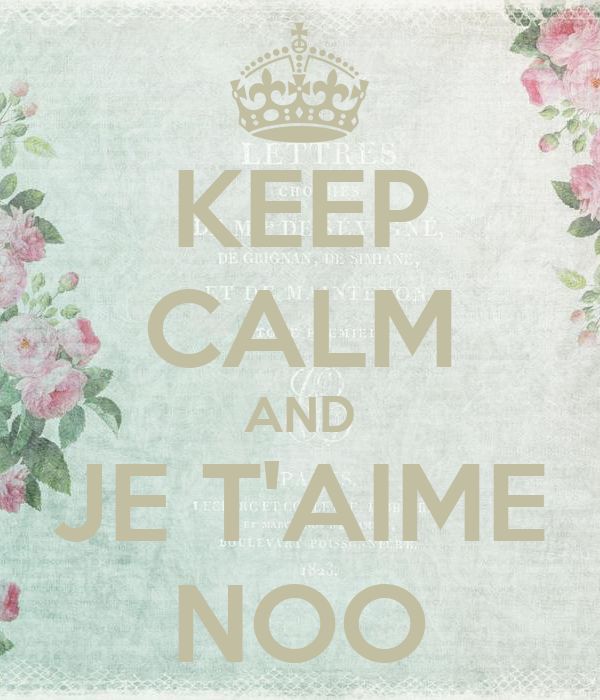KEEP CALM AND JE T'AIME NOO